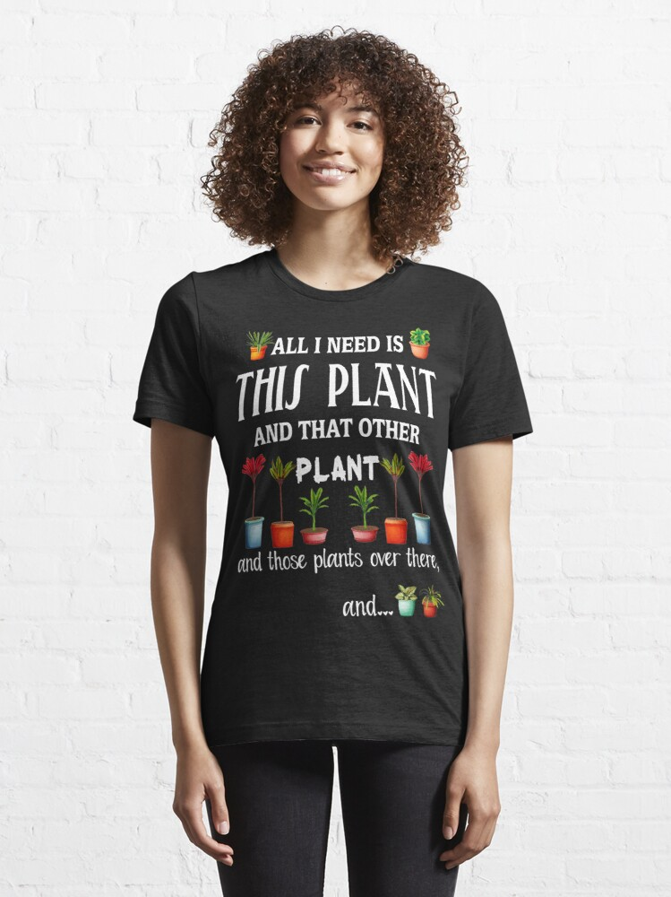 Alternate view of All I Need is this Plant and that other plant Essential T-Shirt