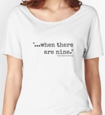 When There Are Nine Women's Relaxed Fit T-Shirt