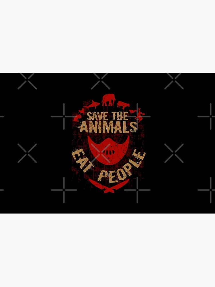save the animals, EAT PEOPLE by FandomizedRose