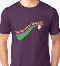 Be Brazzle Dazzle Unisex T-Shirt