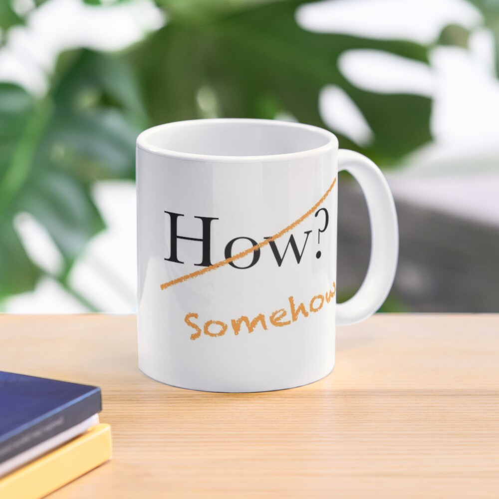How? Somehow. Possibility reminder for visionaries. Mug