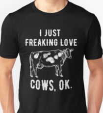 I Just Freaking Love Cows Ok - Funny Cow Farm Cattle Unisex T-Shirt