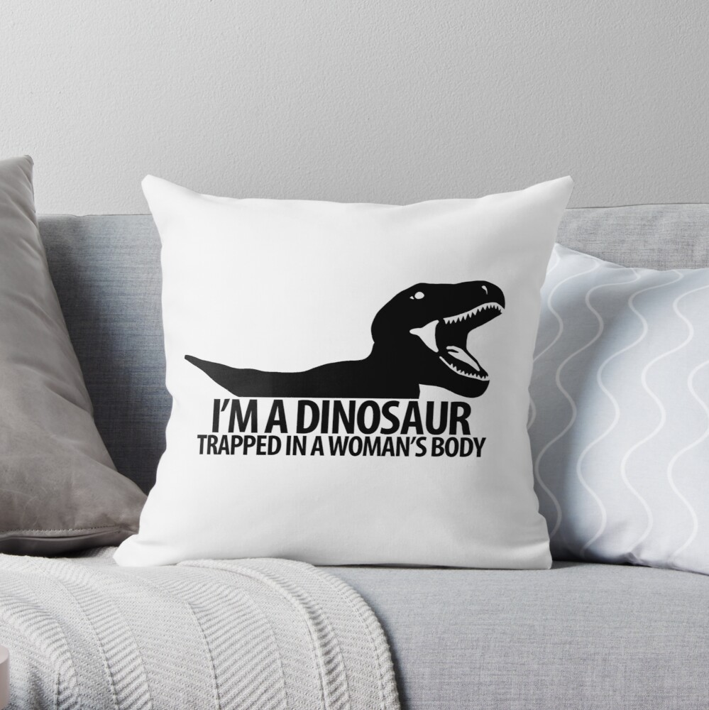 Dinosaur On The Inside For The Ladies Throw Pillow By Unsoundm Redbubble