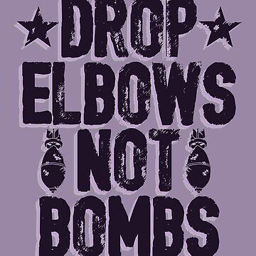 DROP ELBOWS NOT BOMBS by wrasslebox