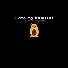 I Ate My Hamster by BennyBruise
