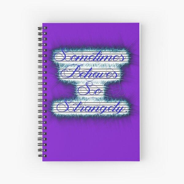 Sometimes Behaves So Strangely Version 3 Spiral Notebook