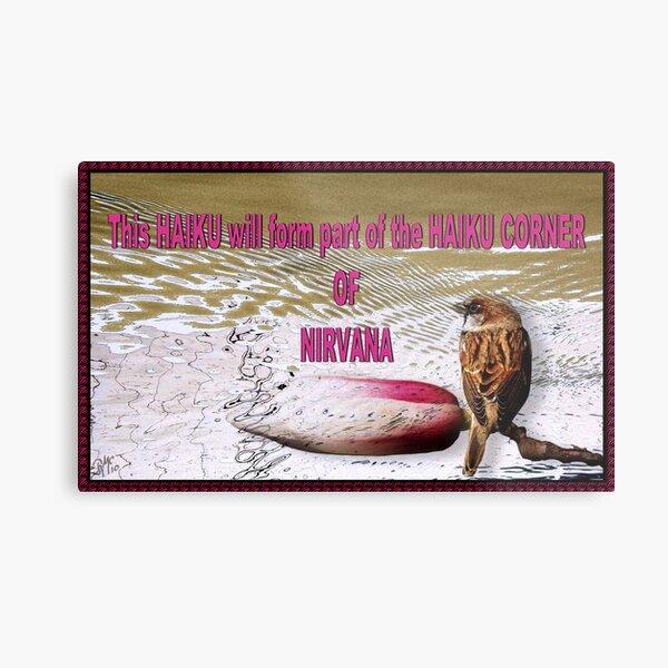 "Visiting the ""HAIKU CORNER OF NIRVANA"" Metal Print"