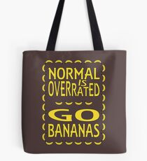 Normal is overrated, go bananas! Tote Bag