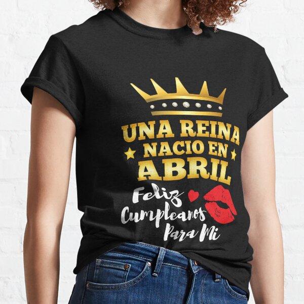 Una Reina Nacio En Abril Regalo Cumpleanos April Queen Birthday Gift Camiseta clásica