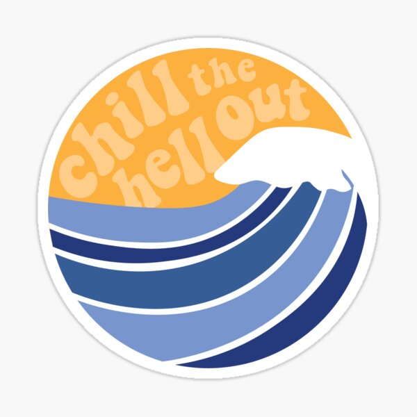 chill the hell out wave Sticker