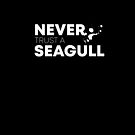 Never Trust A Seagull by BennyBruise