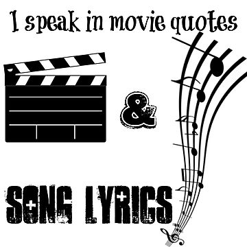 I Speak In Movie Quotes And Song Lyrics by killian8921
