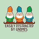 Easily Distracted by Gnomes by ironydesigns