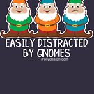 Easily Distracted by Gnomes Humor by ironydesigns