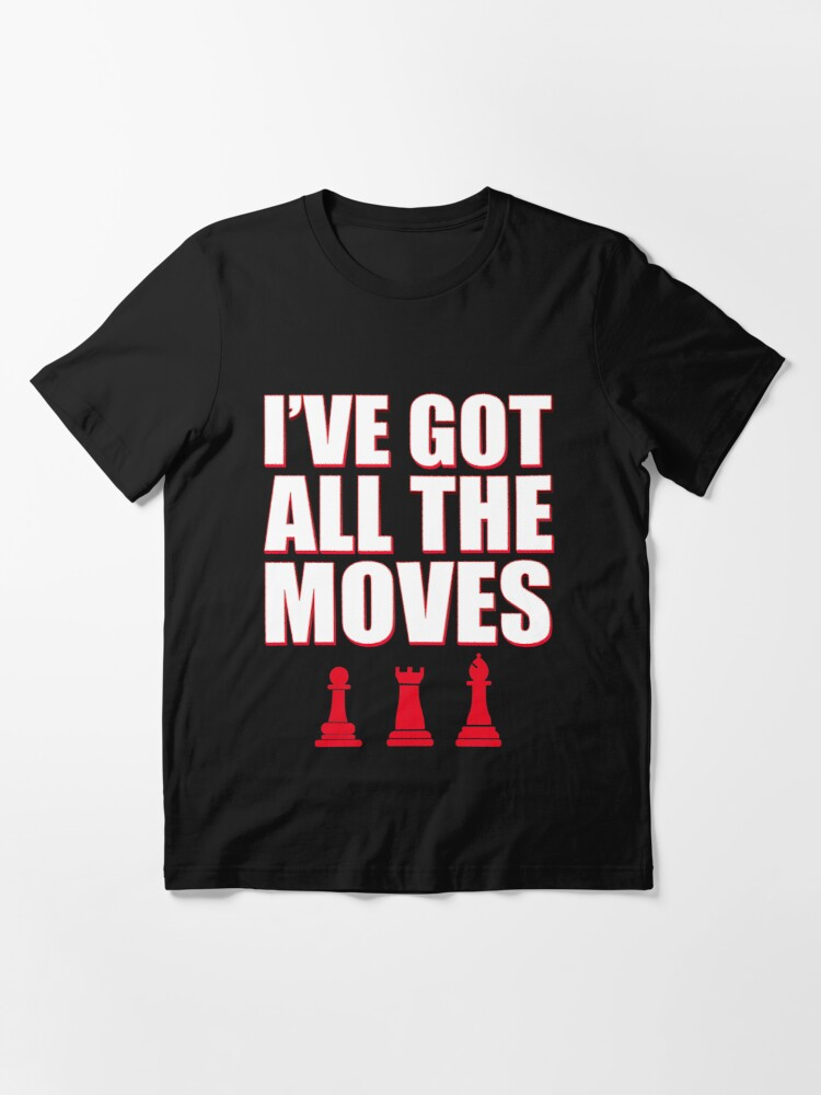 Alternate view of I've Got All The Moves Funny Chess Essential T-Shirt