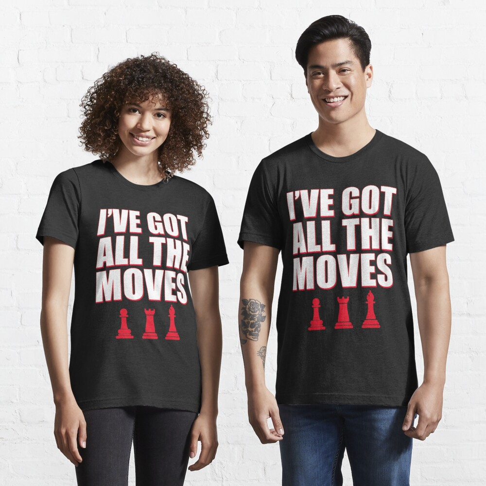 I've Got All The Moves Funny Chess Essential T-Shirt