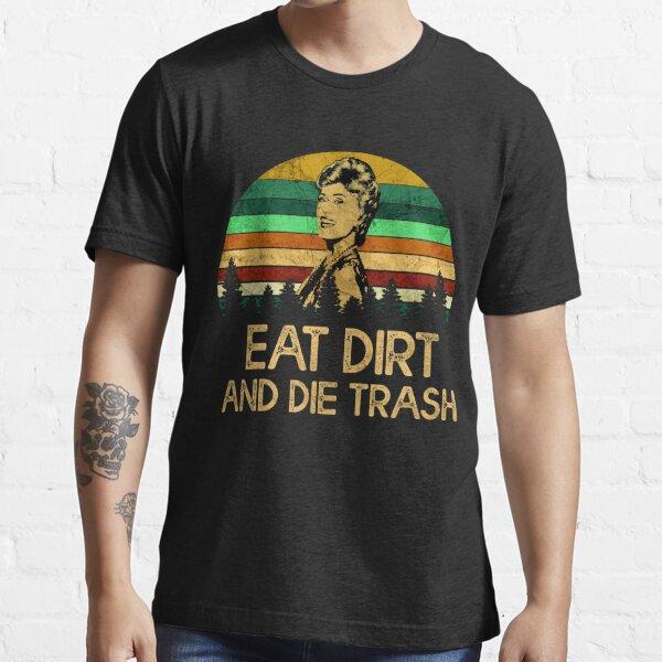 Eat Dirt and Die Trash Essential T-Shirt