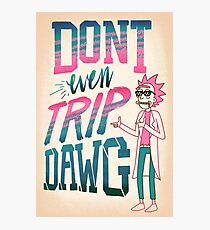 Don't Even Trip, Dawg Photographic Print