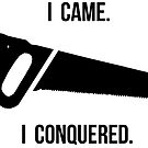 i came.  i sawed.  i conquered. by paintbydumbers