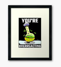 You're Overreacting Framed Print