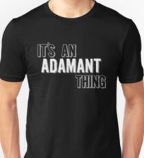 It's An Adamant Thing Unisex T-Shirt