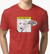 Oh My God!?! Tri-blend T-Shirt