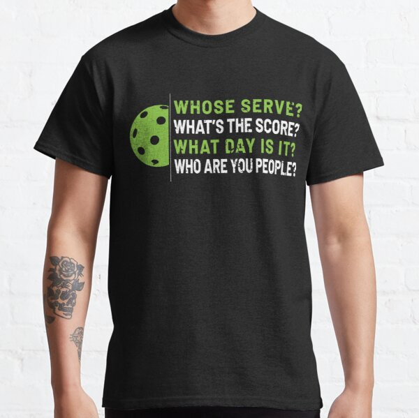 'Whose Serve? Who Are You People?' Pickleball Gift Classic T-Shirt