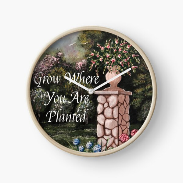 Grow Where You Are Planted Clock