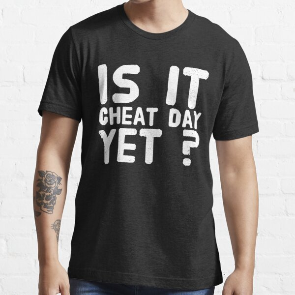 Is It cheat day yet ? Essential T-Shirt