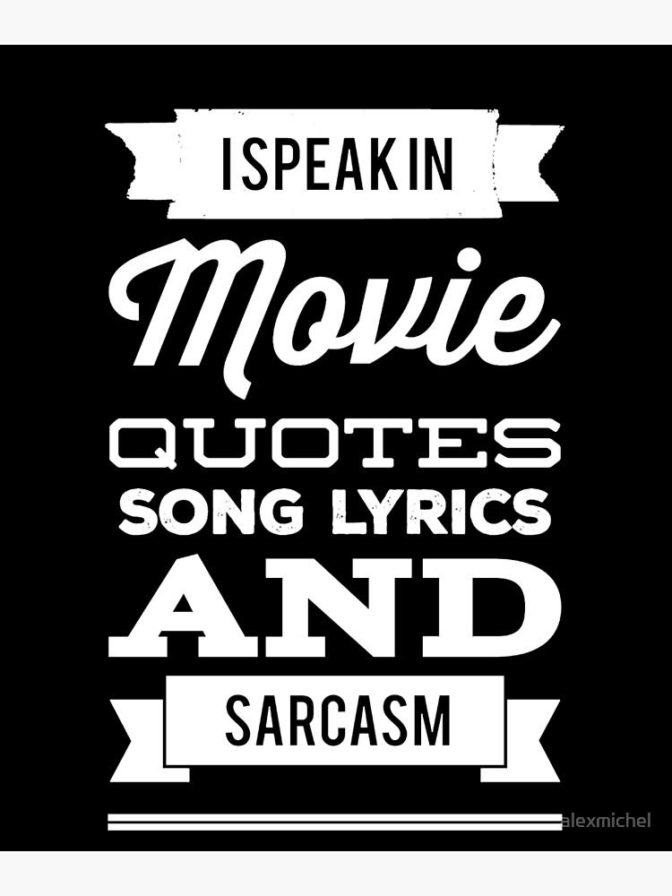I Speak in movie quotes song lyrics and sarcasm | Poster