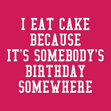 I Eat Cake Funny Quote by quarantine81