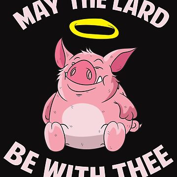 May The Lard Be With Thee by hqtrends