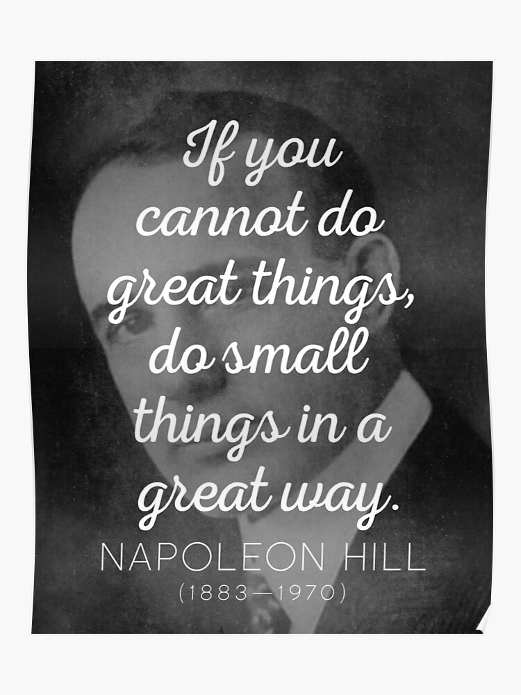 Napoleon Hill Small Things In A Great Way Quote Poster By