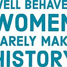 Well behaved women rarely make history by IdeasForArtists