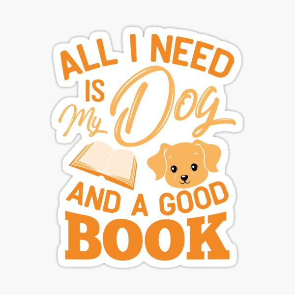 All i need is my dog and a good book Sticker