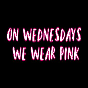 On Wednesday's we wear pink. by AllieJoy224