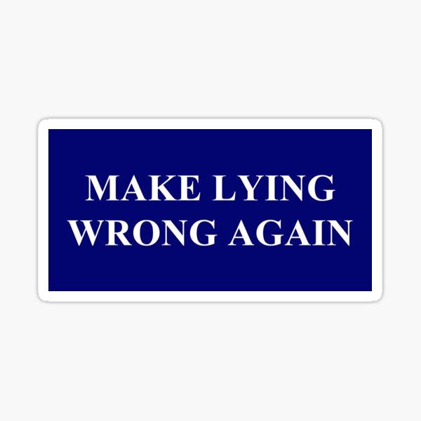 Make Lying Wrong Again Sticker