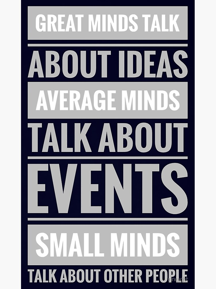 Great people talk about ideas Poster by nnmrht | Redbubble