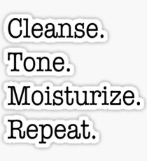 Cleanse. Tone. Moisturize. Repeat. Sticker