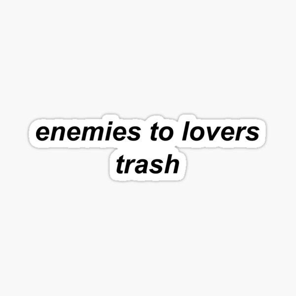 enemies to lovers trash Sticker