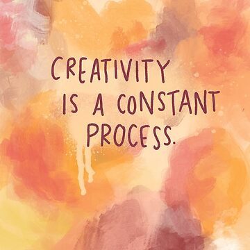 Creativity is a constant process by hellobubblegum