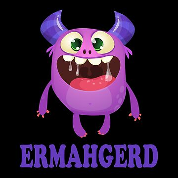 Ermahgerd design - Ermahgerd Monster design - Oh My God by JuditR