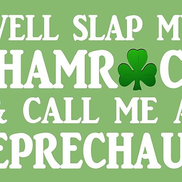 funny Irish saying slap my shamrock and call me a leprechaun  by headpossum