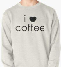 i love coffee Pullover Sweatshirt
