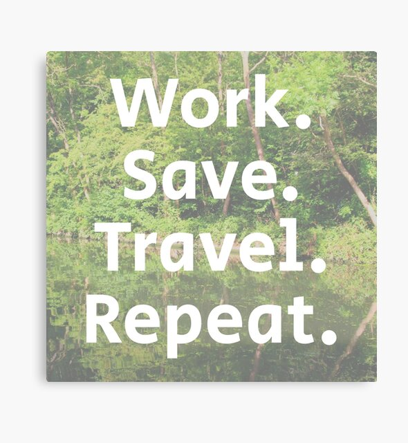 Work. Save. Travel. Repeat. by BrightNomad