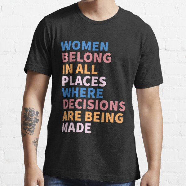 Women Belong In All Places Where Decisions Are Being Made Ruth Bader Ginsburg RBG Essential T-Shirt