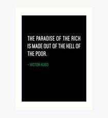 Lámina artística El paraíso de los ricos está hecho del infierno de los pobres.