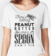 There's nothing peanut butter and a spoon can't fix Women's Relaxed Fit T-Shirt
