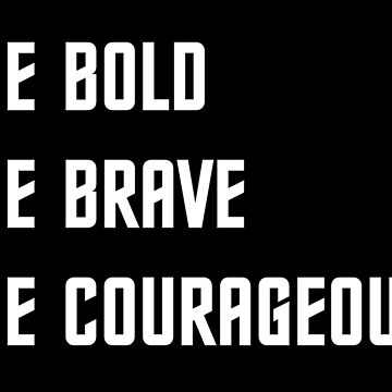 Be bold, Be Brave, Be Courageous (OG) by KingPagla