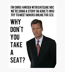 Chris Hansen Full Quote Why Don't You Take A Seat Photographic Print